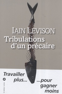Iain Levison - Tribulations d'un précaire.