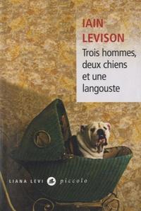 Iain Levison - Trois hommes, deux chiens et une langouste.