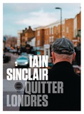 Iain Sinclair - Quitter Londres.