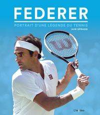 Iain Spragg - Federer - Portrait d'une légende du tennis.