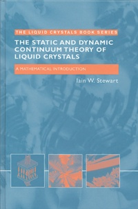 The Static and Dynamic Continuum Theory of Liquid Crystals- A Mathematical Introduction - Iain-W Stewart |