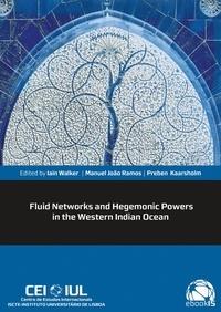 Iain Walker et Manuel João Ramos - Fluid Networks and Hegemonic Powers in the Western Indian Ocean.