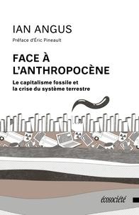 Ian Angus - Face à l'anthropocène - Le capitalisme fossile et la crise du système terrestre.