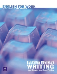 Ian Badger et Sue Pedley - Everyday business writing.