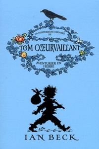 Ian Beck - Tom Coeurvaillant Tome 1 : La mystérieuse histoire de Tom Coeurvaillant, aventurier en herbe.