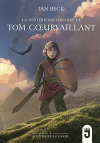 Ian Beck - Tom Coeurvaillant Tome 1 : La mystérieuse histoire de Tom Coeurvaillant, aventurier en herbe - Aventurier en herbe.