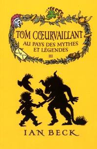 Ian Beck - Tom Coeurvaillant Tome 3 : Au pays des mythes et légendes.