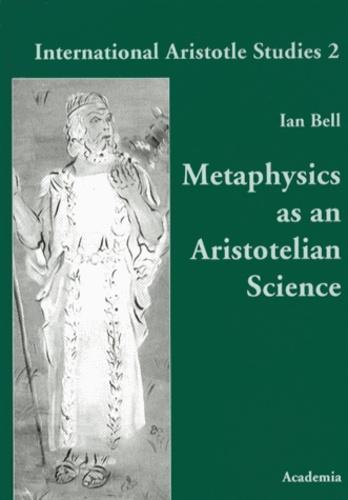 Ian Bell - Metaphysics as an Aristotelian Science.