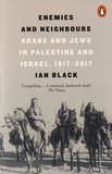 Ian Black - Enemies and Neighbours - Arabs and Jews in Palestine and Israel, 1917-2017.