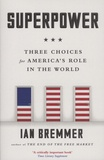 Ian Bremmer - Superpower - Three Choices for America's Role in the World.