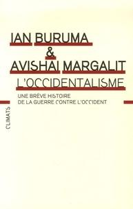 Ian Buruma et Avishai Margalit - L'occidentalisme - Une brève histoire de la guerre contre l'Occident.