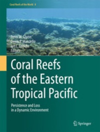 Ian C. Enochs et Peter W. Glynn - Coral Reefs of the Eastern Tropical Pacific - Persistence and Loss in a Dynamic Environment.