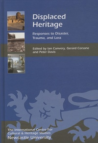 Ian Convery et Gerard Corsane - Displaced Heritage - Responses to Disaster, Trauma, and Loss.