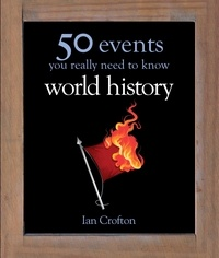 Ian Crofton - World History - 50 Events You Really Need to Know.