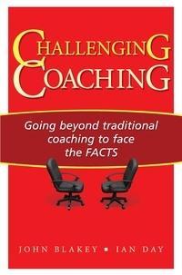 Ian Day et John Blakey - Challenging Coaching - Going Beyond Traditional Coaching to Face the FACTS.
