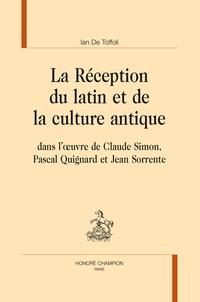 La Réception Du Latin Et De La Culture Antique Dans L Oeuvre De Claude Simon Pascal Quignard Et Jean Sorrente Broché