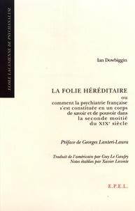 La folie héréditaire - Ou comment la psychiatrie francaise sest contituée en un corps de savoir et de pouvoir dans la seconde moitié du XIXe siècle.pdf