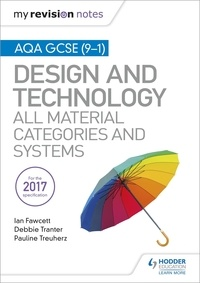 Ian Fawcett et Debbie Tranter - My Revision Notes: AQA GCSE (9-1) Design and Technology: All Material Categories and Systems.