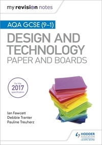 Ian Fawcett et Debbie Tranter - My Revision Notes: AQA GCSE (9-1) Design and Technology: Paper and Boards.