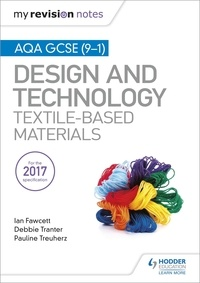 Ian Fawcett et Debbie Tranter - My Revision Notes: AQA GCSE (9-1) Design & Technology: Textile-Based Materials.
