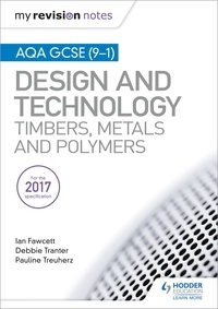 Ian Fawcett et Debbie Tranter - My Revision Notes: AQA GCSE (9-1) Design and Technology: Timbers, Metals and Polymers.