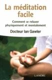 Ian Gawler - La méditation facile - Comment se relaxer physiquement et mentalement.