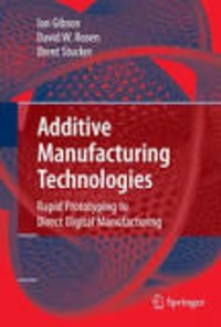 Ian Gibson - Additive Manufacturing Technologies - 3D Printing, Rapid Prototyping, and Direct Digital Manufacturing.
