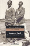 Ian Gibson - Lorca-Dali - El amor que no pudo ser.