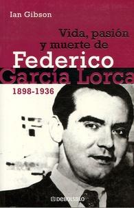 Ian Gibson - Vida, pasion y muerte de federico Garcia Lorca.