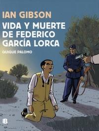 Ian Gibson et Quique Palomo - Vida y muerte de Federico García Lorca.