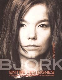 Ian Gittins - Björk entre les lignes - L'histoire cachée derrière les chansons.
