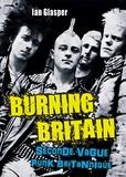 Ian Glasper - Burning Britain - Seconde vague punk britannique.