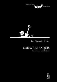 Ian Gonzalez Alaña - Cadavres exquis - Au coeur du cannibalisme.