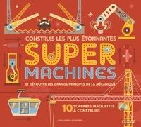 Ian Graham et Stuart Holmes - Construis les plus étonnantes Super Machines et découvre les grands principes de la mécanique - Avec 10 superbes maquette à construire.