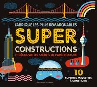 Ian Graham et Ian Murray - Fabrique les plus remarquables super constructions et découvre les secrets de l'architecture - 10 superbes maquettes à construire.