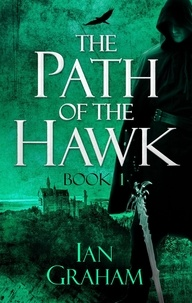 Ian Graham - The Path of the Hawk: Book One.