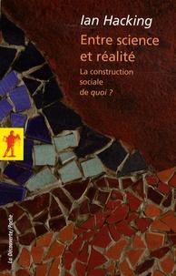 Ian Hacking - Entre science et réalité - La construction sociale de quoi ?.