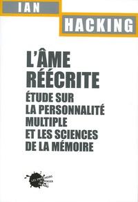 Ian Hacking - L'âme réécrite - Etude sur la personnalité multiple et les sciences de la mémoire.