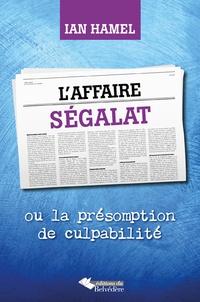 Ian Hamel - L'affaire Ségalat - Ou la présomption de culpabilité.