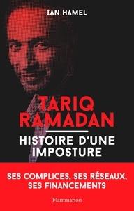 Ian Hamel - Tariq Ramadan - Histoire d'une imposture.