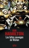 Ian Hamilton - Les bêtes sauvages de Wuhan.