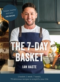 Ian Haste - The 7-Day Basket - The no-waste cookbook that everyone is talking about.