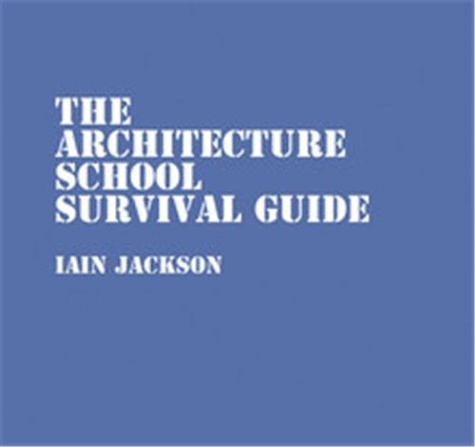 Ian Jackson - The architecture school survival guide.