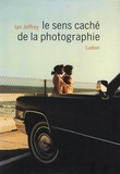 Ian Jeffrey - Le sens caché de la photographie.