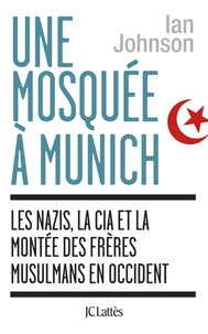 Une mosquée à Munich - Les nazis, la CIA et la montée des Frères musulmans en Occident.pdf