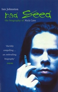 Ian Johnston - Bad Seed - The Biography of Nick Cave.