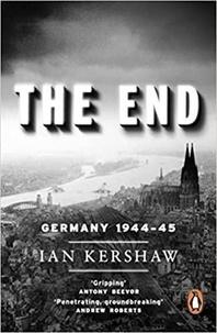 Ian Kershaw - The End - Hitler's Germany 1944-45.