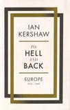 Ian Kershaw - To Hell and Back - Europe, 1914-1949.