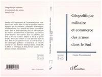 Ian Liebenberg et  Collectif - Géopolitique militaire et commerce des armes dans le Sud.