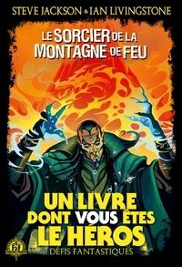 Ian Livingstone et Steve Jackson - Défis fantastiques Tome 1 : Le sorcier de la montagne de feu.